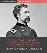 The Passing of Armies: An Account of the Final Campaign of the Army of the Potomac (Illustrated Edition) ebook by Joshua Chamberlain
