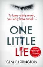 One Little Lie: The new crime thriller from the best selling author; one of the books that you NEED to read in 2018 ebook by Sam Carrington