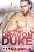 Hunted by the Dragon Duke 電子書 by Mina Carter