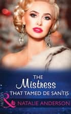 The Mistress That Tamed De Santis (Mills & Boon Modern) (The Throne of San Felipe, Book 2) 電子書籍 by Natalie Anderson
