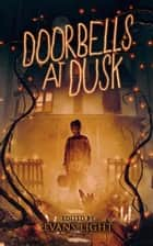 Doorbells at Dusk: Halloween Stories ebook by Josh Malerman, Evans Light, Gregor Xane,...