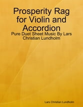 Prosperity Rag for Violin and Accordion - Pure Duet Sheet Music By Lars Christian Lundholm ebook by Lars Christian Lundholm