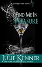 Find Me In Pleasure ebook by Julie Kenner