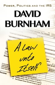 A Law Unto Itself - The IRS and the Abuse of Power ebook by David Burnham