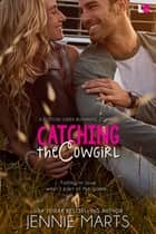 Catching the Cowgirl ebook by Jennie Marts