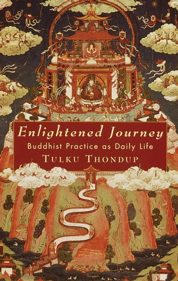 Enlightened Journey - Buddhist Practice as Daily Life ebook by Tulku Thondup