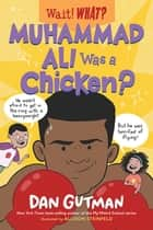 Muhammad Ali Was a Chicken? (Wait! What?) ebook by Dan Gutman, Allison Steinfeld