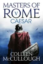 Caesar ebook by Colleen McCullough