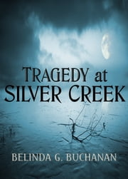 Tragedy at Silver Creek ebook by Belinda G. Buchanan