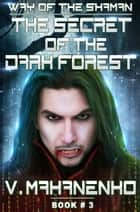 The Secret of the Dark Forest - LitRPG series ebook by Vasily Mahanenko