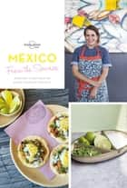 From the Source - Mexico - Authentic Recipes From the People That Know Them the Best ebook by Lonely Planet Food
