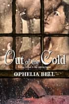 Out of the Cold ebook by Ophelia Bell