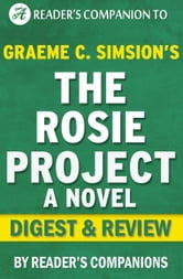 The Rosie Project: A Novel by Graeme Simsion | Digest & Review ebook by Reader Companions