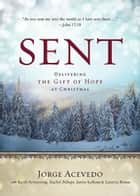 Sent [Large Print] - Delivering the Gift of Hope at Christmas ebook by Jorge Acevedo, Jacob Armstrong, Justin LaRosa,...