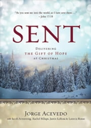 Sent [Large Print] - Delivering the Gift of Hope at Christmas ebook by Jorge Acevedo,Jacob Armstrong,Justin LaRosa,Rachel Billups,Lanecia Rouse
