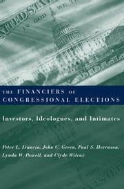 The Financiers of Congressional Elections - Investors, Ideologues, and Intimates ebook by Peter L. Francia,Paul S. Herrnson,John C. Green,Lynda W. Powell,Clyde Wilcox