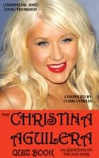 The Christina Aguilera Quiz Book ebook by Chris Cowlin