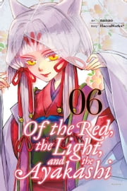 Of the Red, the Light, and the Ayakashi, Vol. 6 ebook by HaccaWorks*, Nanao