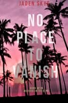 No Place to Vanish (Murder in the Keys—Book #2) ebook by Jaden Skye