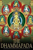 The Dhammapada - A Collection of Verses Being One of the Canonical Books of the Buddhists ebook by F. Max Muller