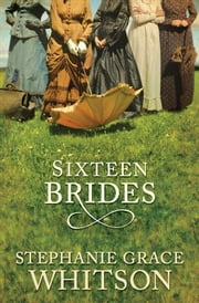 Sixteen Brides ebook by Stephanie Grace Whitson