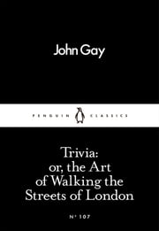 Trivia: or, the Art of Walking the Streets of London ebook by John Gay