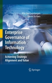 Enterprise Governance of Information Technology - Achieving Strategic Alignment and Value ebook by Wim Van Grembergen,Steven De Haes