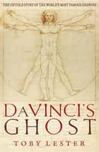 Da Vinci's Ghost: The untold story of Vitruvian Man - The untold story of Vitruvian Man ebook by Toby Lester