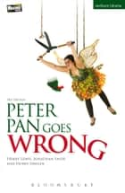 Peter Pan Goes Wrong ebook by Jonathan Sayer, Mr Henry Lewis, Mr Henry Shields