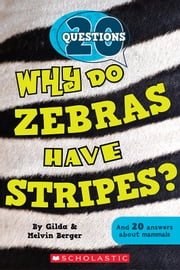 20 Questions #2: Why Do Zebras Have Stripes? ebook by Gilda Berger,Melvin Berger