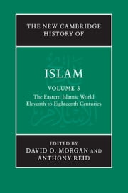 The New Cambridge History of Islam: Volume 3, The Eastern Islamic World, Eleventh to Eighteenth Centuries ebook by David O. Morgan,Anthony Reid
