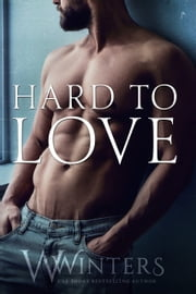 Hard to Love ebook by W. Winters, Willow Winters