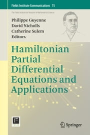 Hamiltonian Partial Differential Equations and Applications ebook by Philippe Guyenne,David Nicholls,Catherine Sulem