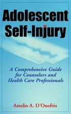 Adolescent Self-Injury ebook by Amelio D'Onofrio, PhD