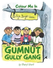 The Gumnut Gully Gang. - Billy's Bright Idea. ebook by Sheryl Grant