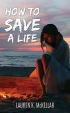 How To Save A Life - Emerald Cove, #1 ebook by Lauren K. McKellar