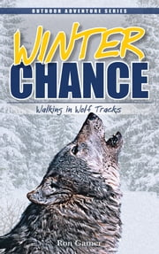 Winter Chance - Walking in Wolf Tracks ebook by Ron Gamer