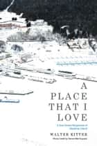 A Place That I Love ebook by Walter Kitter