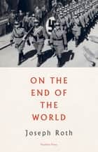 On the End of the World ebook by Joseph Roth, Will Stone