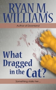 What Dragged in the Cat? ebook by Ryan M. Williams