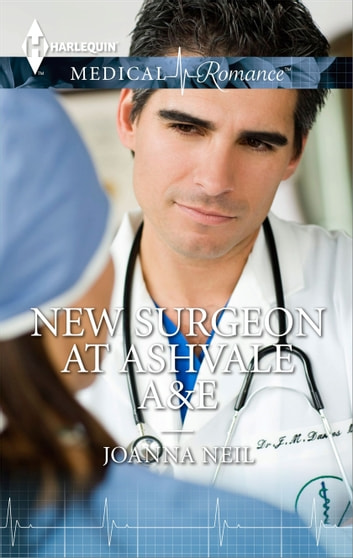 New Surgeon at Ashvale A&E ebook by Joanna Neil