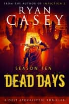 Dead Days: Season Ten - Dead Days, #10 ebook by Ryan Casey
