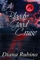A Bloody Good Cruise ebook by Diana Rubino