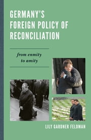 Germany's Foreign Policy of Reconciliation - From Enmity to Amity ebook by Lily Gardner Feldman