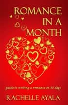 Romance In A Month: How To Write A Romance ebook by Rachelle Ayala
