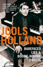 Barefaced Lies and Boogie-Woogie Boasts ebook by Harriet Vyner, Jools Holland