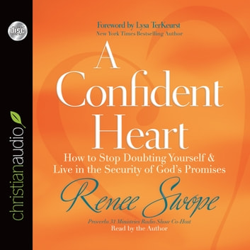 A Confident Heart - How to Stop Doubting Yourself and Live in the Security of God's Promises audiobook by Renee Swope