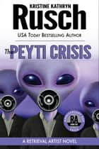 The Peyti Crisis: A Retrieval Artist Novel - Book Five of the Anniversary Day Saga ebook by Kristine Kathryn Rusch