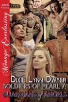 Soldiers of Pearl 7: Guardians of Angels ebook by Dixie Lynn Dwyer