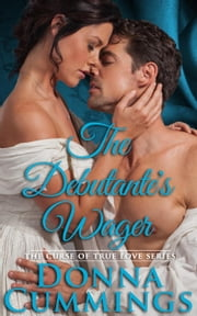 The Debutante's Wager - The Curse of True Love, #4 ebook by Donna Cummings